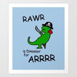 RAWR is Dinosaur for ARRR (Pirate Dinosaur) Art Print