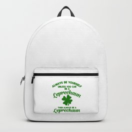 Always Be Yourself Unless You Can Be A Leprechaun Backpack