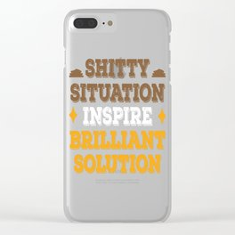 Shitty situation inspire Brilliant Solution Motivation Team Motivated Clear iPhone Case