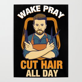 Wake Pray Cut Hair All Day - Funny Barber and Hairdresser Gifts Poster