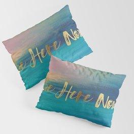 Be Here Now, Ocean Sunrise 4 Pillow Sham