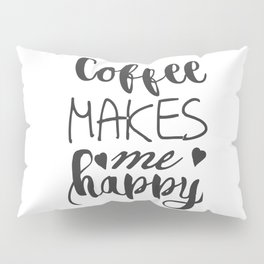 Coffees make me happy Pillow Sham