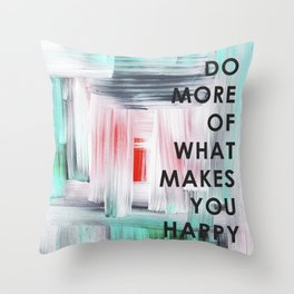 Do more of what makes you happy 2017 Throw Pillow