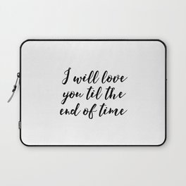 Instant Download I'll Love You Till The End Inspirational Art Wedding Printable Art Positive Quote Laptop Sleeve
