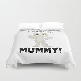 I Want My Mummy! Duvet Cover