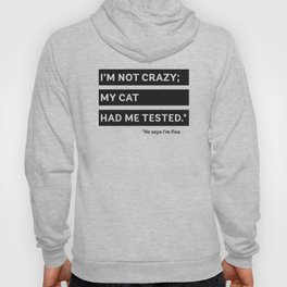 I'm Not Crazy; My Cat Had Me Tested. He Says I'm Fine. Hoody