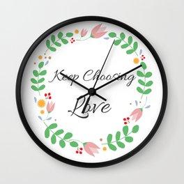 Keep Choosing Love Affirmation Wall Clock
