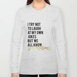 """Funny Wall Art """"I try not to laugh at my own jokes but we all know I'm hilarious"""" funny wall art pri Long Sleeve T-shirt"""