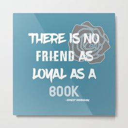 There Is No Friend As Loyal As A Book Metal Print