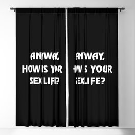 Anyway, how is your sex life? Blackout Curtain