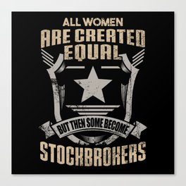 All Women Are Created Equal But Then Some Become Stockbrokers Canvas Print