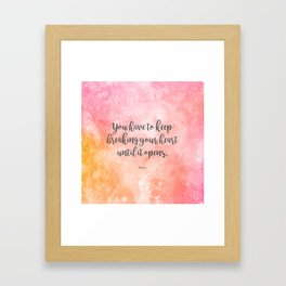 You have to keep breaking your heart until it opens. - Rumi Framed Art Print