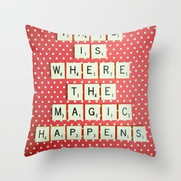 This is Where The Magic Happens Throw Pillow