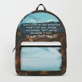 People often say that motivation doesn't last. Well, neither does bathing. Backpack