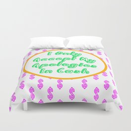 I Only Accept My Apologies In Cash Duvet Cover