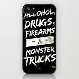 Alcohol, Drugs, Firearms & Monstertrucks iPhone Case