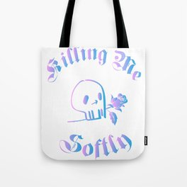 killing me softly Tote Bag