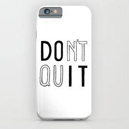 DOn't quIT iPhone Case