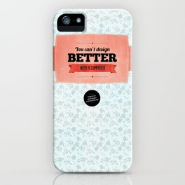 You can't design better with a computer iPhone Case
