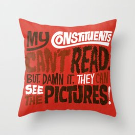 My Constituents Can't Read Throw Pillow