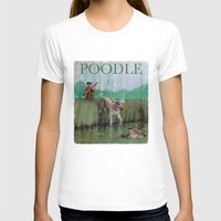 poodle T-shirts featuring Poodle by Jeff Crosby