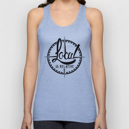 Local is Relative Unisex Tank Top
