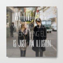 We live alone, we die alone. Metal Print