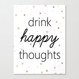 Drink Happy Thoughts Canvas Print