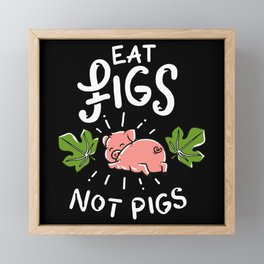 Vegan - Eat Figs Not Pigs Framed Mini Art Print