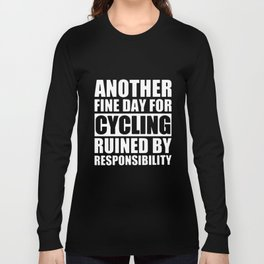 another fine day for cycling ruined by responsibility motocycle t-shirts Long Sleeve T-shirt