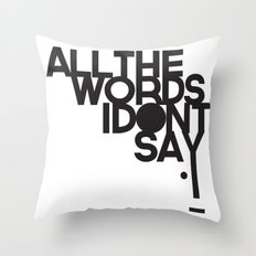 ALL THE WORDS I DON'T SAY Throw Pillow