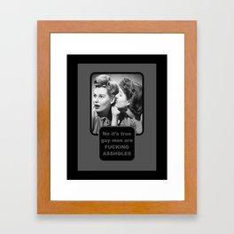GAY MEN ARE FRACKING ARRSHOLES Framed Art Print