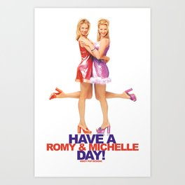 Have A Romy & Michelle Day! Art Print