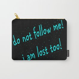 Do not follow me I am lost too (quotes) Carry-All Pouch