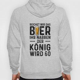 Reichet Mir Das Bier Ihr Narren Der König Wird 60 Hoody