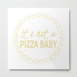 Its Not A Food Baby Funny Pizza Lover Metal Print