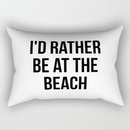 I'd rather be at the beach Rectangular Pillow
