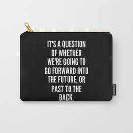 It s a question of whether we re going to go forward into the future or past to the back Carry-All Pouch