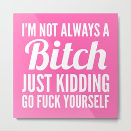 I'M NOT ALWAYS A BITCH (Hot Pink & White) Metal Print