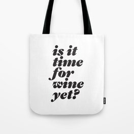 is it time for wine yet? headline type design Tote Bag
