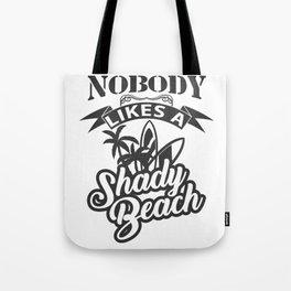 Nobody Likes A Shady Beach Summer Tanning Relaxing T-shirt Design Sun Sand Beach Vacation Swim Tote Bag