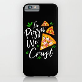 Funny Pizza Quote Pizza Lovers Gift iPhone Case