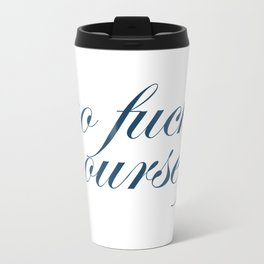 Go Fuck Yourself Quote in Blue Travel Mug