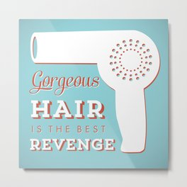 Gorgeous Hair is the Best Revenge Metal Print