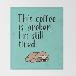 THIS COFFEE IS BROKEN. I'M STILL TIRED. Throw Blanket