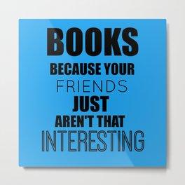 Books because... Metal Print