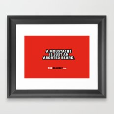 A MOUSTACHE IS JUST AN ABORTED BEARD. Framed Art Print