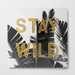 Stay Wild (Palm) Metal Print