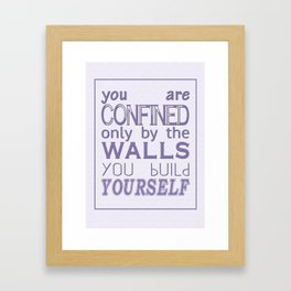 you are confined only by the walls you build yourself. Framed Art Print