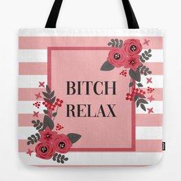 Bitch Relax, Pretty, Funny, Quote Tote Bag